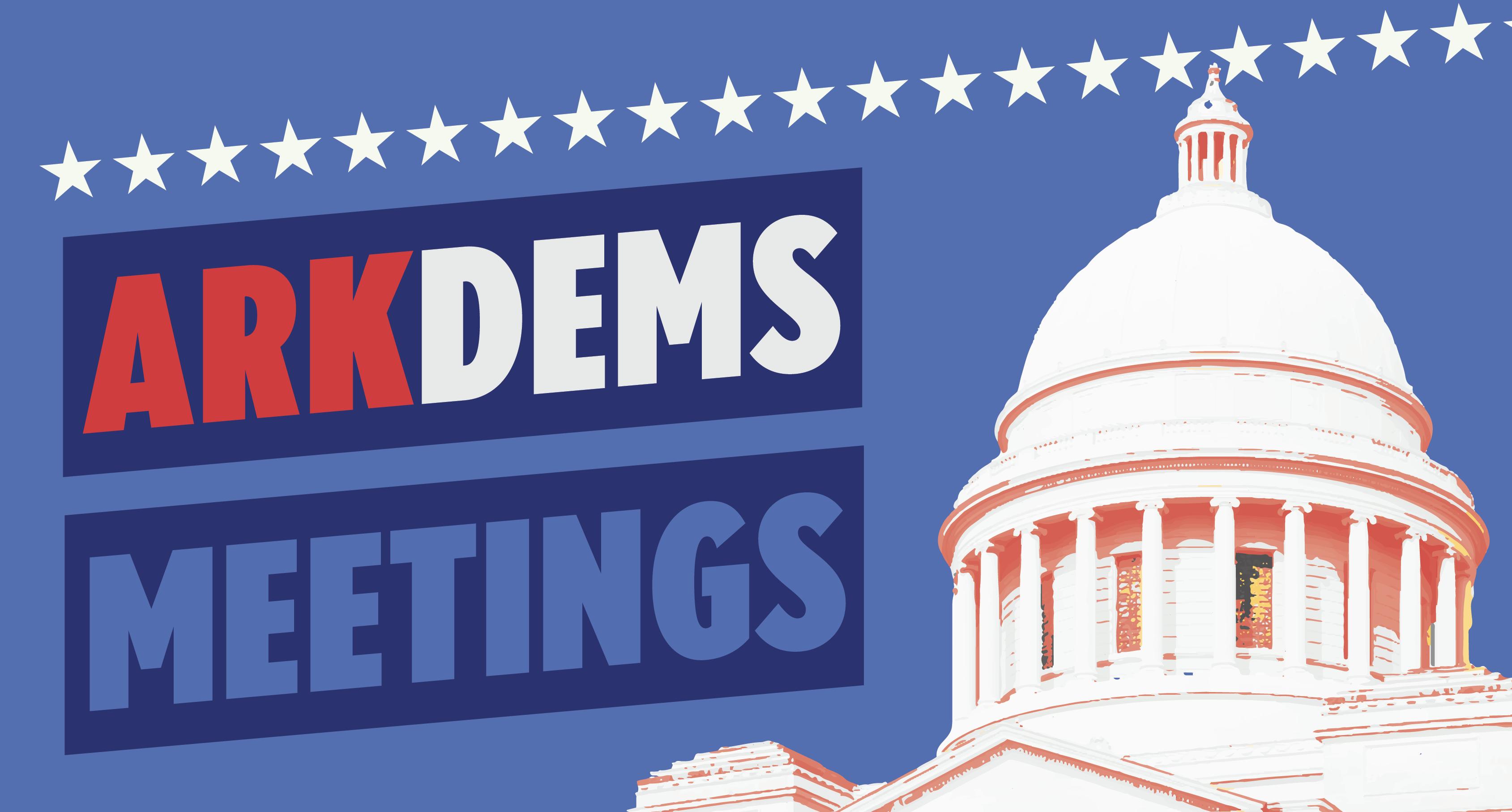 ArkDems Meetings!